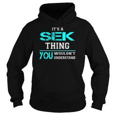 I Love Its a SEK Thing You Wouldnt Understand - Last Name, Surname T-Shirt T shirts