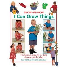 Show Me How: I Can Grow Things: Gardening projects for kids shown step by step: Amazon.ca: Sally Walton, Stephanie Donaldson: Books