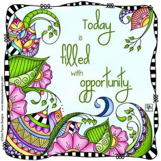 What will you do with all your opportunities today? . . . . . #affirmation #positiveaffirmations #motivation #positivethoughts #doodleart #doodleflowers #debipaynedesigns Color Quotes, Art Quotes, Life Quotes, Inspirational Quotes, Artwork Quotes, Motivational, Happy Thoughts, Positive Thoughts, Positive Quotes