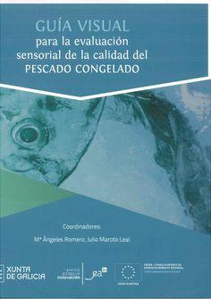 Guía visual para la evaluación sensorial de la calidad del pescado congelado / coordinadores, Mª Ángeles Romero Rodríguez, Julio Maroto Leal. 2014