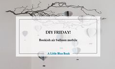 DIY Friday – Bookish air balloon mobile