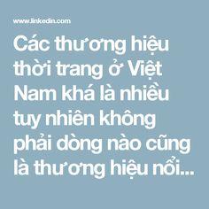Các thương hiệu thời trang ở Việt Nam khá là nhiều tuy nhiên không phải dòng nào cũng là thương hiệu nổi tiếng, dòng nào cũng là hàng hiệu, hãy cùng điểm qua top 5 thương hiệu thời trang đắt tiền nhất Việt Nam nhé!