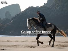 Gallop on the beach. DOABLE! just need to make it happen with Rachel