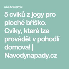 5 cviků z jogy pro ploché bříško. Cviky, které lze provádět v pohodlí domova! | Navodynapady.cz