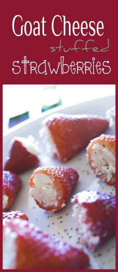 strawberries stuffed with goat cheese more appetizers snacks goat ...
