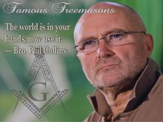 """Famous Freemasons: Bro. Phil Collins~ """"The world is in your hands, now use it."""""""