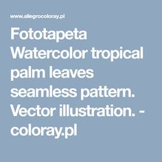 Fototapeta Watercolor tropical palm leaves seamless pattern. Vector illustration. - coloray.pl
