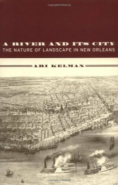 A River and Its City: The Nature of Landscape in New Orleans by Ari Kelman. $17.98. 296 pages. Author: Ari Kelman. Publisher: University of California Press; 1 edition (February 6, 2003)