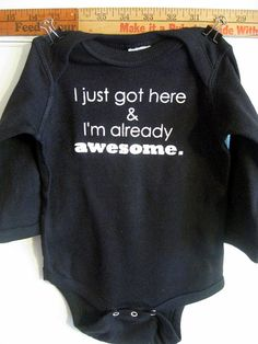 I just got here & I'm already awesome --- black long sleeved onesie