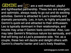 The Astrology Guru - Leo compatibility with Gemini  I have a LOVELY guy friend who is a Leo and we get on SO well.  I feel he knows me better than just about anyone I've ever met and he's such a great person.  I think Geminis can take awhile to put their trust in someone but as soon as I met him I knew I could totally trust him and be myself around him.  So I agree that Leos and Gems are probably VERY compatible!