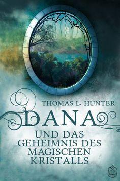 *Empfehlung* Dana und das Geheimnis des magischen Kristalls von Thomas L. Hunter