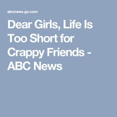 Dear Girls, Life Is Too Short for Crappy Friends - ABC News