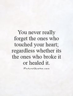 you-never-really-forget-the-ones-who-touched-your-heart-regardless-whether-its-the-ones-who-broke-it-or-healed-it-quote-1.jpg (500×660)