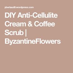 DIY Anti-Cellulite Cream & Coffee Scrub | ByzantineFlowers   you can also check my amazing review and opinion about this awesome cellulite product .  for more infos check this website :  http://www.ndthepro.com/cellulite.html