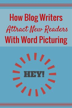 Show, Dont Tell! How Blog Writers Attract Readers With Word Picturing