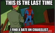 Spider Man memes- This is the last time I find a date on craigslist