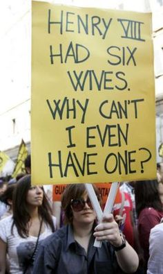 """""""Henry VIII had six wives. Why can't I even have one?"""" ~ sign at marriage equality protest"""