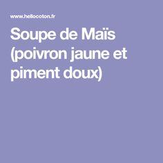 Soupe de Maïs (poivron jaune et piment doux) Bouillon Fondue, Flan, Entrees, Recipies, Food And Drink, Desserts, Vegetarian Soup, Cream Soups, Cooking Food