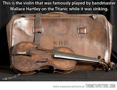 ..played on Titanic while sinking...  http://themetapicture.com/media/cool-violin-bandmaster-Titanic-Wallace-Hartley.jpg