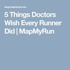 5 Things Doctors Wish Every Runner Did | MapMyRun