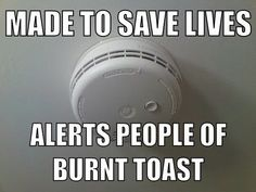 Smoke Detectors - goes off anytime something is boiling or the oven opens!