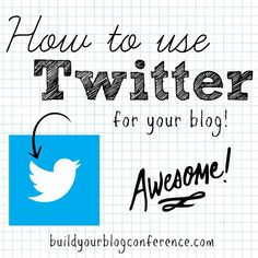 How to use Twitter for your blog from BuildYourBlogConference.com #twitter #tips #advice #blogging