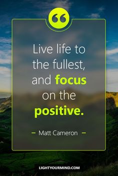 Live life to the fullest, and focus on the positive. - Matt Cameron | Motivational quotes for success | Goal quotes | Passion quotes | Motivational Quotes | Procrastination quotes | motivational quotes for life |procrastination quotes no excuses #success #quotes #inspirational #inspired #quotesoftheday #instaquote #qotd #words #quotestoliveby #wisdom #quotestagram #lifequotes #inspirationalquotes