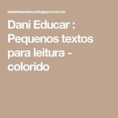 Dani  Educar      : Pequenos textos para leitura - colorido