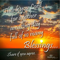 Thank you Lord for another amazing day full of so many Blessings...