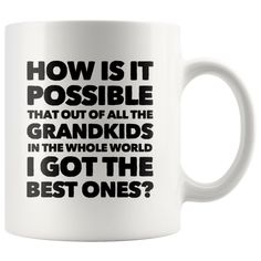 How Is It Possible Of All Grand kids I Got The Best Ones Mug 11 oz Better One, Grandparent Gifts, Grand Kids, You Funny, Grandparents, Grandchildren, Funny Gifts, Gifts For Him, The Best