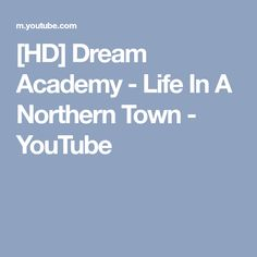 [HD] Dream Academy - Life In A Northern Town - YouTube