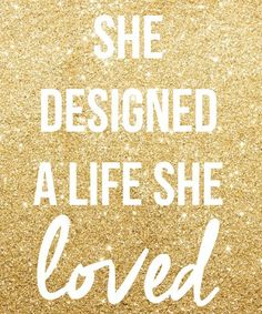 She designed a life she loved.