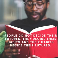 """""""People do not decide their futures, they decide their habits and their habits decide their futures."""" F.M. Alexander ifasaustria.com Wicked, How To Get, Feelings, Happy, Quotes, People, Qoutes, Ser Feliz, Quotations"""