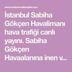 İstanbul Sabiha Gökçen Havalimanı hava trafiği canlı yayını. Sabiha Gökçen Havaalanına inen ve kalkan uçakları canlı izle. Uçak bilgilerine ulaşmak için uçak ikonu üstüne tıklayınız. Istanbul