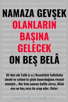 Ali ibni ebi Talib (R.a.) Rasulullah Sallallahu aleyhi ve sellem'in şöyle buyurduğunu rivayet etmiştir… Her kim namazı hafife alırsa, Allah ona on beş ceza ile azap eder. Bunları…