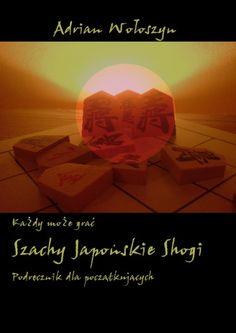 Każdy może grać Szachy Japońskie Shogi - podręcznik dla początkujących http://sensownie.pl/235,kazdy-moze-grac-szachy-japonskie-shogi-podrecznik-dla-poczatkujacych.html