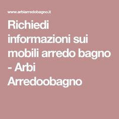 Richiedi Informazioni Sui Mobili Arredo Bagno   Arbi Arredoobagno