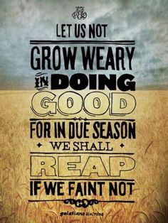 Galatians 6:9 ~ Let us not grow weary in doing good. Love this! It's one of the verses we were sharing today on the KSBJ Morning Show.
