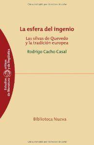 La esfera del ingenio : las silvas de Quevedo y la tradición europea / Rodrigo Cacho Casal - Madrid : Biblioteca Nueva, cop. 2012