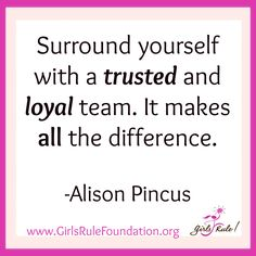 """Surround yourself with a trusted and loyal team. It makes all the difference."" -Alison Pincus #‎girlsrule‬ ‪#‎brilliantbeautifulbold‬ ‪#‎knowyourworth‬ ‪#‎selfcare‬ ‪#‎dreambig‬"