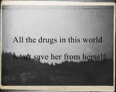 no mattter what drugs, you will always return to the same world, the same body, the same mind, and the same mistakes