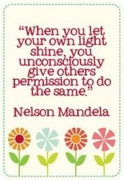 Nelson Mandela shine quote via Carol's Country Sunshine on Facebook