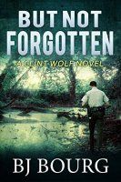 But Not Forgotten: A Clint Wolf Novel (Book 1) - http://freebiefresh.com/but-not-forgotten-a-clint-wolf-free-kindle-review/