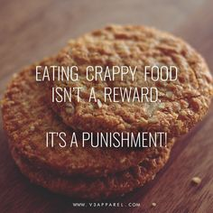 Diet and weight loss motivation and inspirational quotes for men and women - Eating crap isn't a reward, its a punishment
