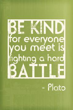 art by Aimee Heffernan on Etsy (http://www.etsy.com/listing/65287431/11x14-be-kind-hard-battle-plato-art) via Kind Over Matter