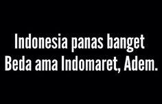 Indonesia panas banget, beda ama indomart... adem