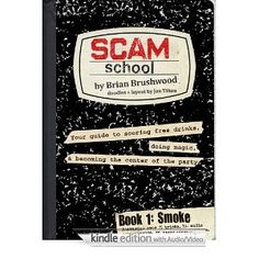 Scam School Book 1: Smoke by Brian Brushwood. Find out more @ http://shwood.squarespace.com/books/