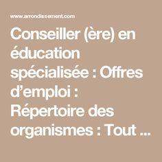 Conseiller (ère) en éducation spécialisée : Offres d'emploi : Répertoire des organismes : Tout : Arrondissement.com