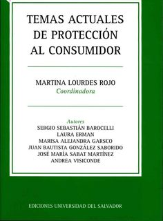 Temas actuales de protección al consumidor / Martina Lourdes Rojo, coordinadora ; co-autores Sergio Sebastián Barocelli ... [et al.].  Universidad del Salvador, 2015
