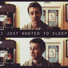 ( i, sadly, know something about insomnia)Fight Club...i am jack's broken heart